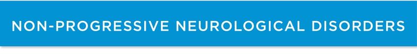 Non-Progressive Neurological Disorders