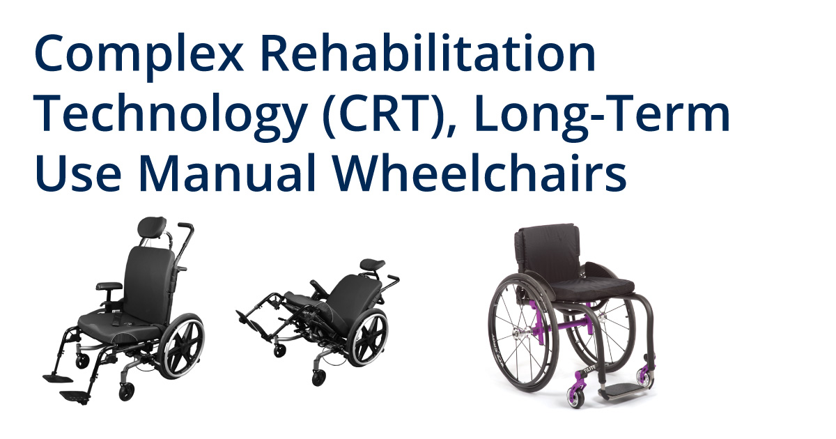 Complex Rehabilitation Technology (CRT), Long-Term Use Manual Wheelchairs