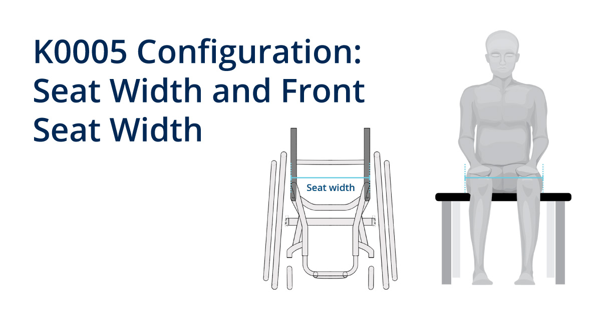 K0005 Configuration: Seat Width and Front Seat Width