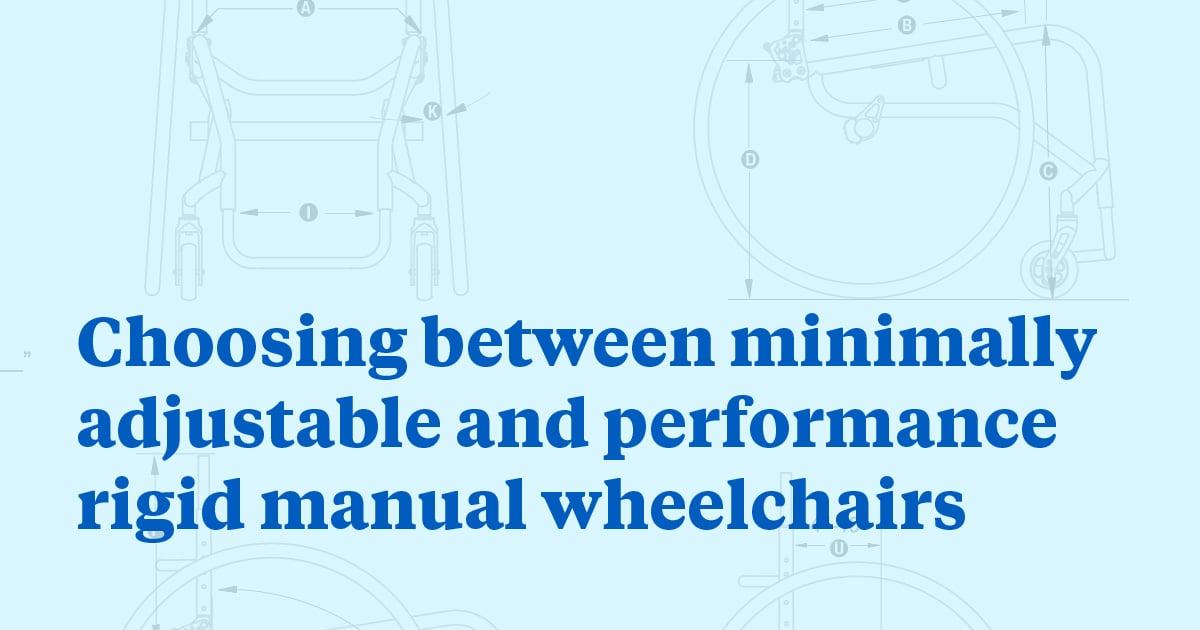 Choosing between minimally adjustable and performance rigid manual wheelchairs