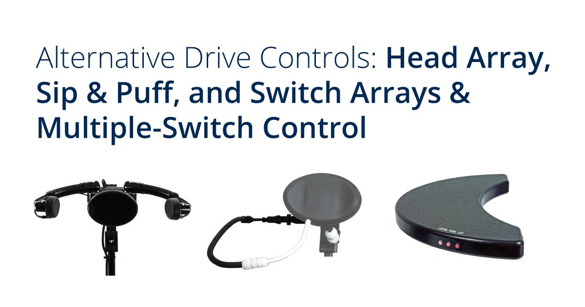 Alternative Drive Controls: Head Array, Sip & Puff, and Switch Arrays & Multiple-Switch Control