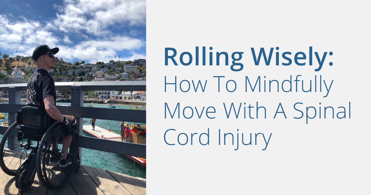Rolling Wisely: how to mindfully move with a spinal cord injury