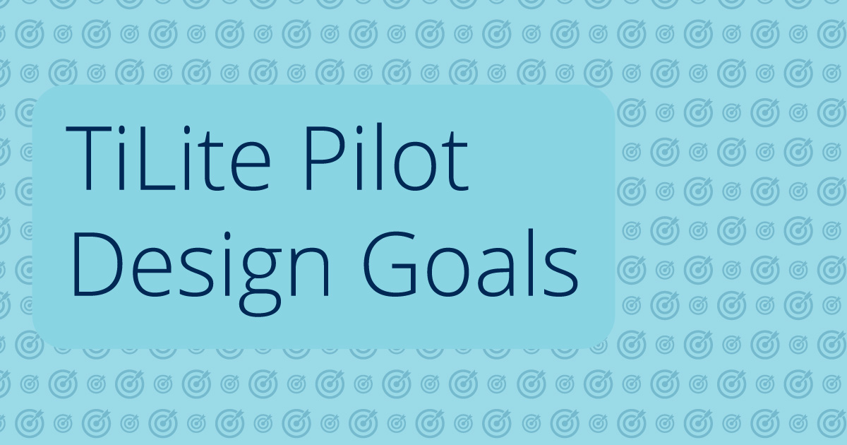 TiLite-Pilot-Design-Goals-Blog