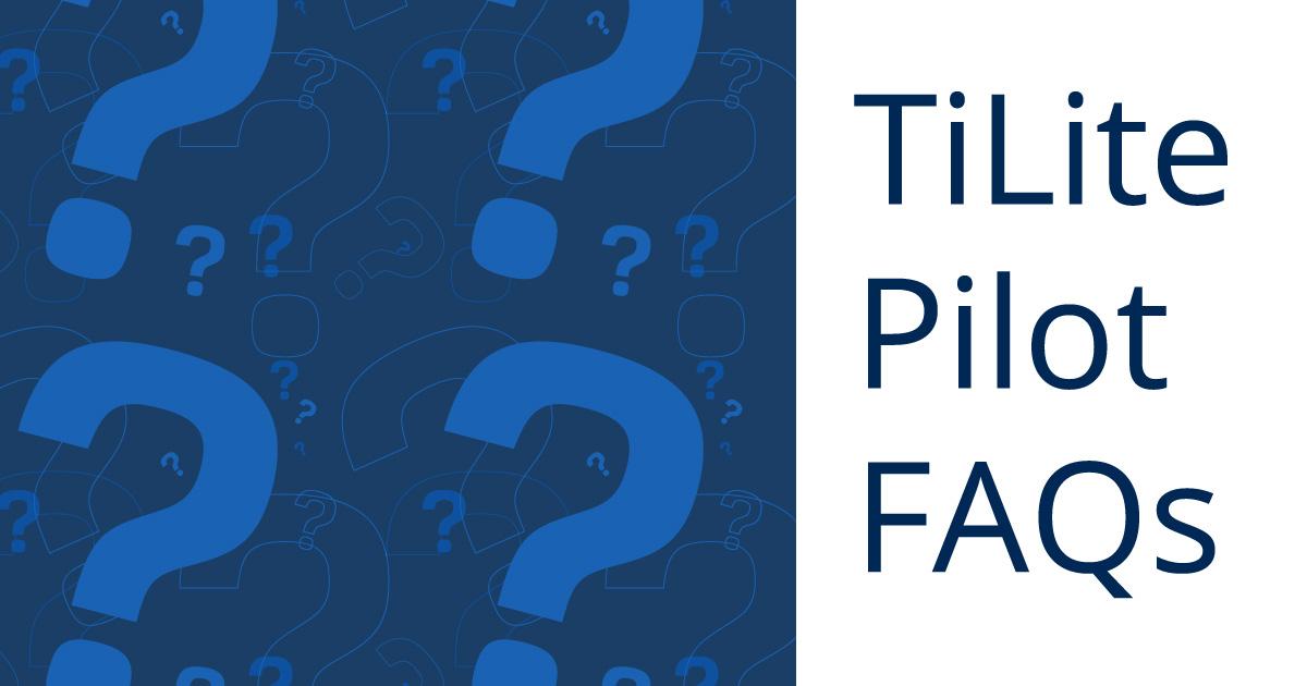 TiLite-Pilot-FAQs-Blog-Title