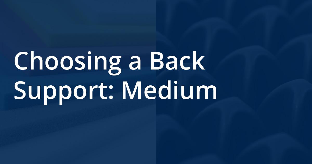 Choosing a Back Support: Medium