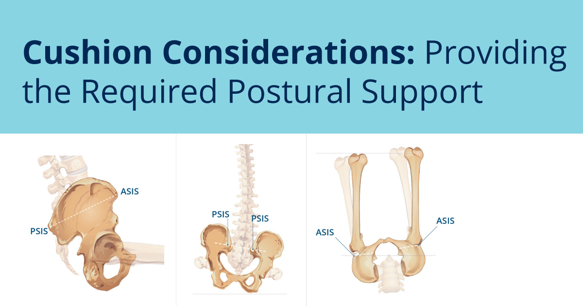 Cushion Considerations: Providing the Required Postural Support