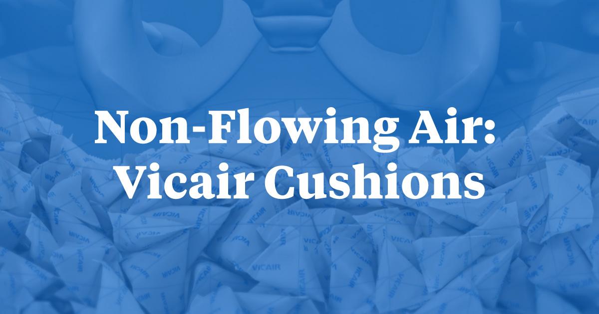Non-Flowing Air: Vicair Cushions