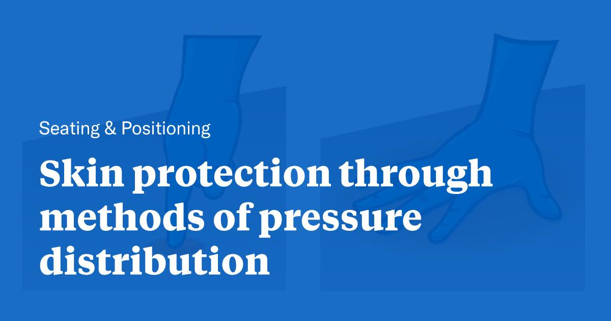 Skin protection through methods of pressure distribution