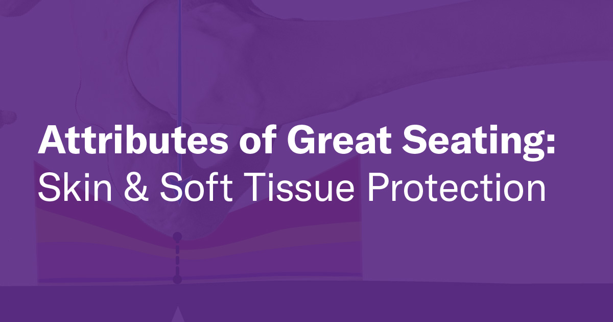 Attributes of Great Seating: Skin & Soft Tissue Protection