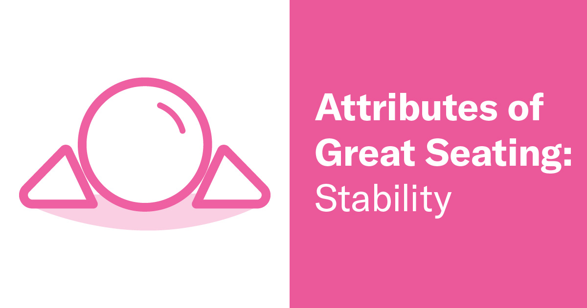 Attributes of Great Seating: Stability
