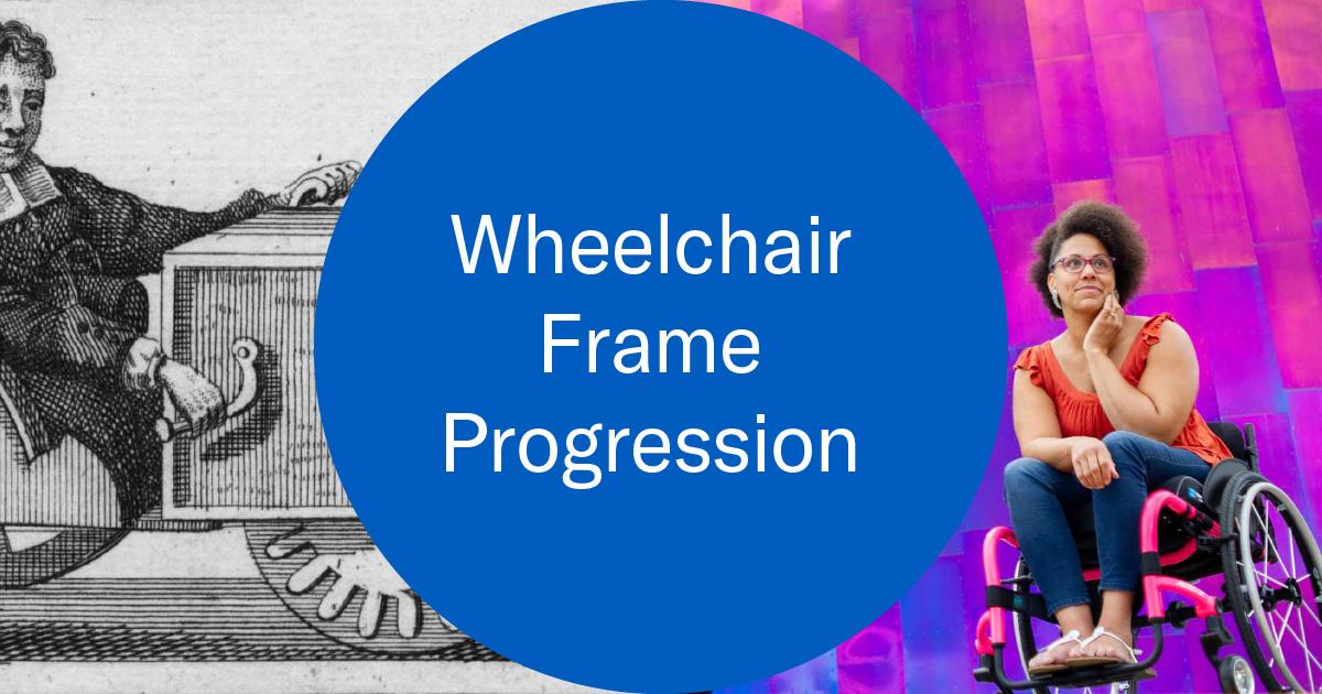 Wheelchair Frame Progression