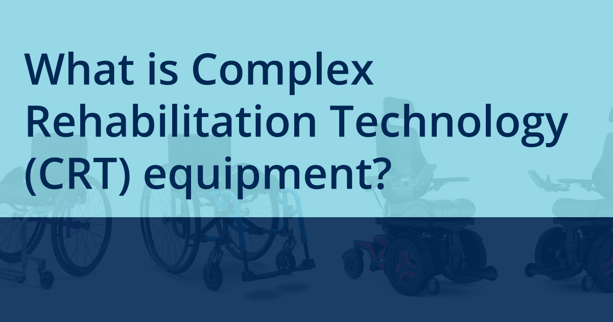 What is Complex Rehabilitation Technology (CRT) equipment?