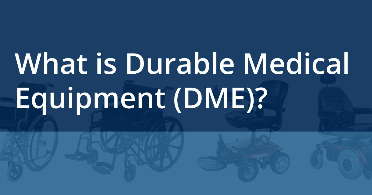 What is Durable Medical Equipment (DME)?